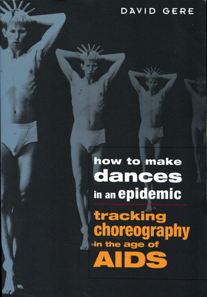 David Gere, How to Make Dances in an Epidemic: Tracking Choreography in the Age of AIDS (University of Wisconsin Press, 2004).