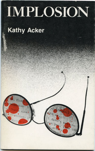 Kathy Acker, Implosion, 1983 (book cover); Wedge Press, New York.